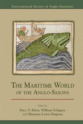 The Maritime World of the Anglo-Saxons By Klein, Stacy S./ Schipper, William/ Lewis-simpson, Shannon